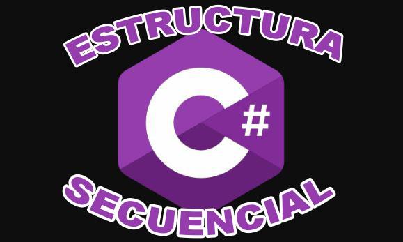 ESTRUCTURA SECUENCIAL EN C#